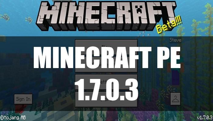 Скачать Minecraft PE 1.7.0.3